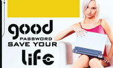 GOOD PASSWORD SAVE YOUR LIFE !